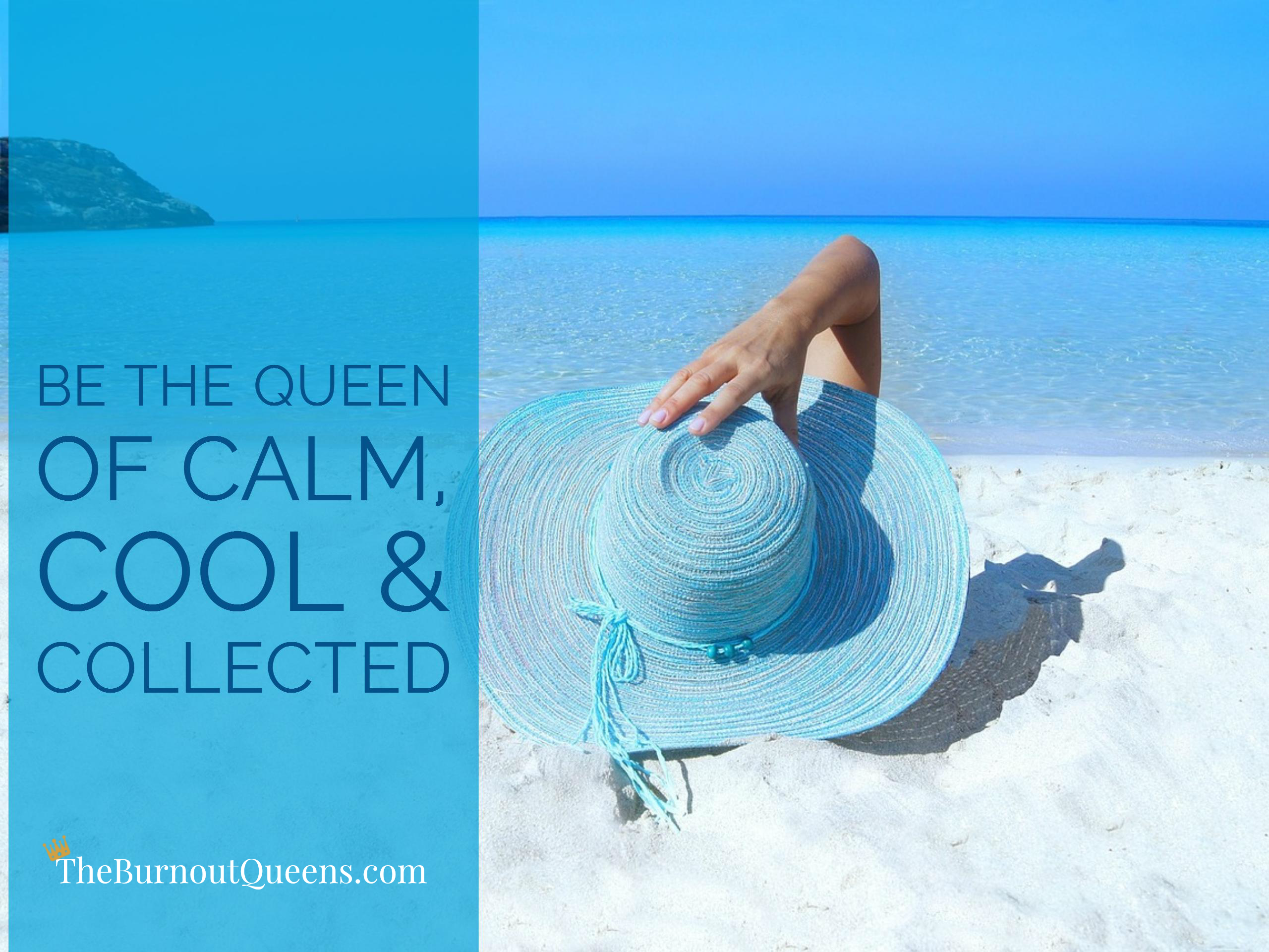 Be The Queen Of Calm Cool Collected The Burnout Queens