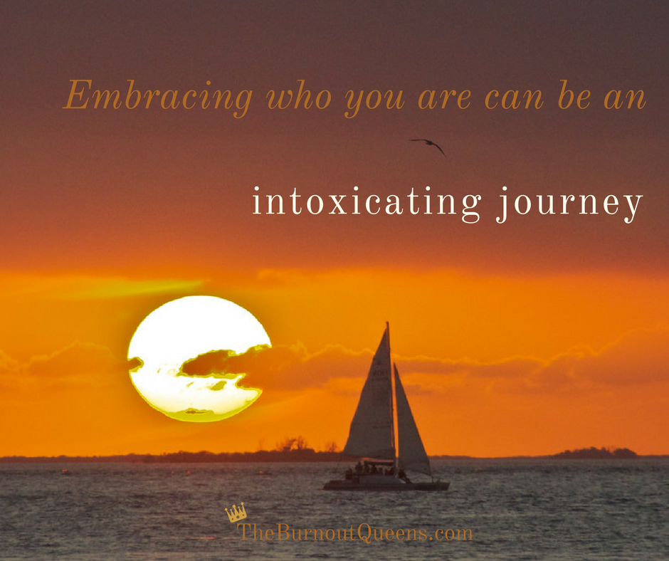 Embracing who you are can be an intoxicating journey